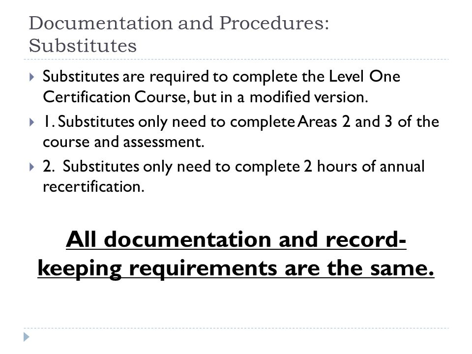 Documentation and Procedures: Substitutes  Substitutes are required to complete the Level One Certification Course, but in a modified version.