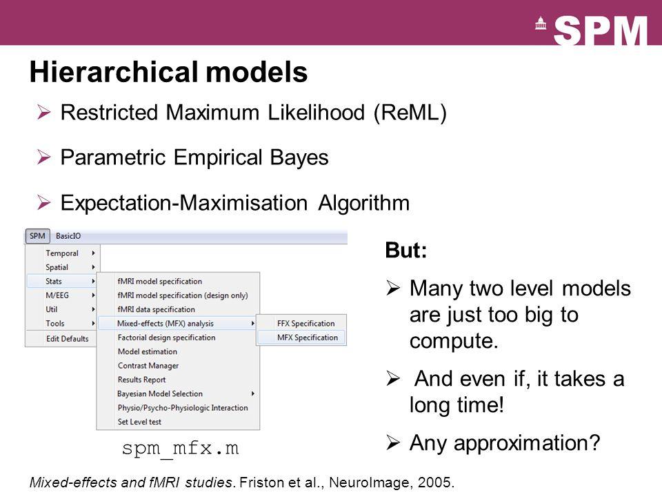  Restricted Maximum Likelihood (ReML)  Parametric Empirical Bayes  Expectation-Maximisation Algorithm spm_mfx.m But:  Many two level models are ju