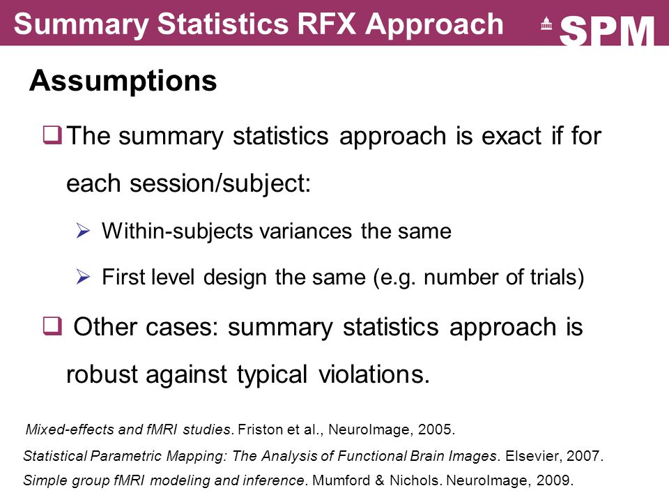 Summary Statistics RFX Approach Assumptions  The summary statistics approach is exact if for each session/subject:  Within-subjects variances the sa