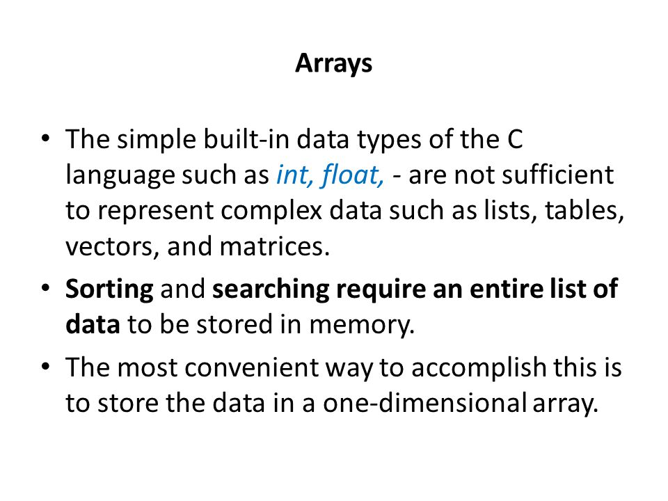 The simple built-in data types of the C language such as int, float, - are not sufficient to represent complex data such as lists, tables, vectors, and matrices.