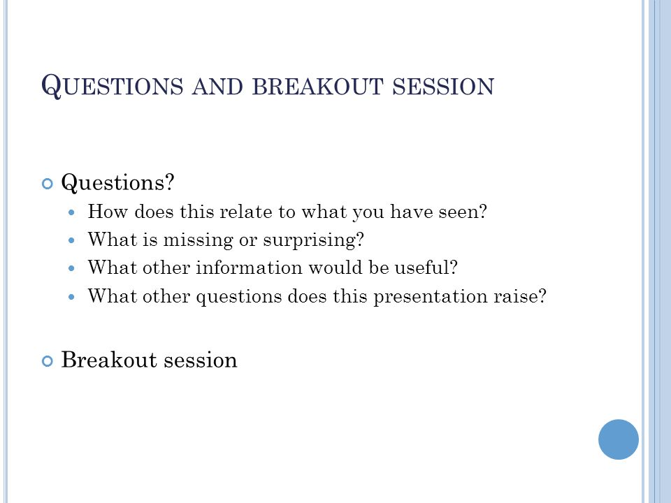 Q UESTIONS AND BREAKOUT SESSION Questions. How does this relate to what you have seen.