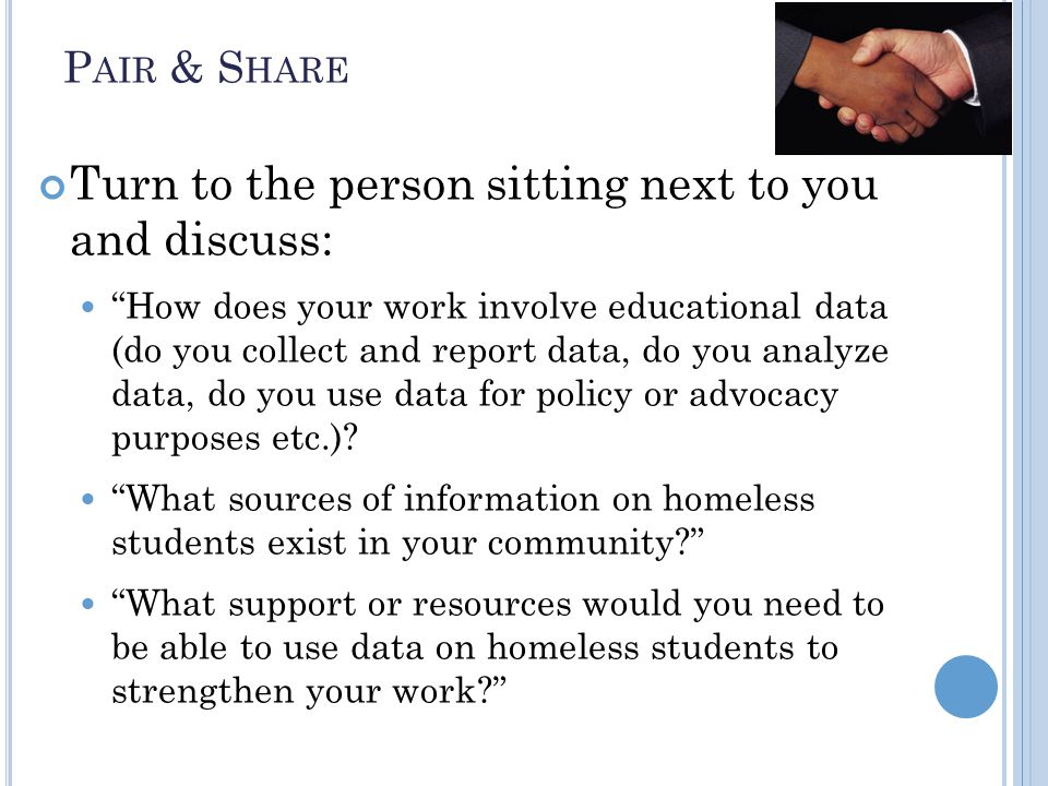 P AIR & S HARE Turn to the person sitting next to you and discuss: How does your work involve educational data (do you collect and report data, do you analyze data, do you use data for policy or advocacy purposes etc.).