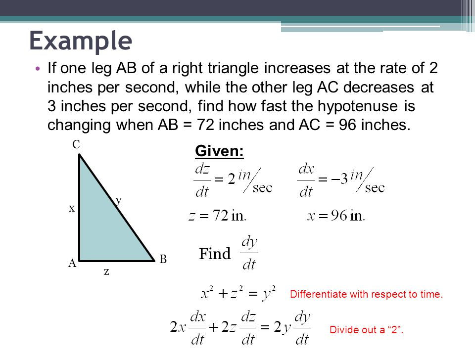 Example If one leg AB of a right triangle increases at the rate of 2 inches per second, while the other leg AC decreases at 3 inches per second, find