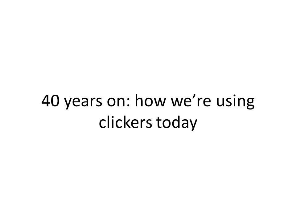 40 years on: how we're using clickers today
