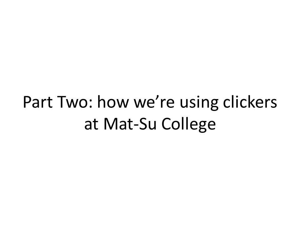 Part Two: how we're using clickers at Mat-Su College