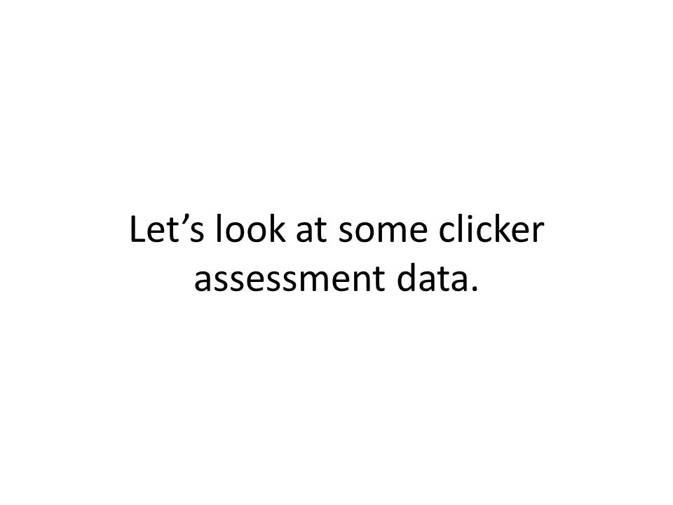 Let's look at some clicker assessment data.