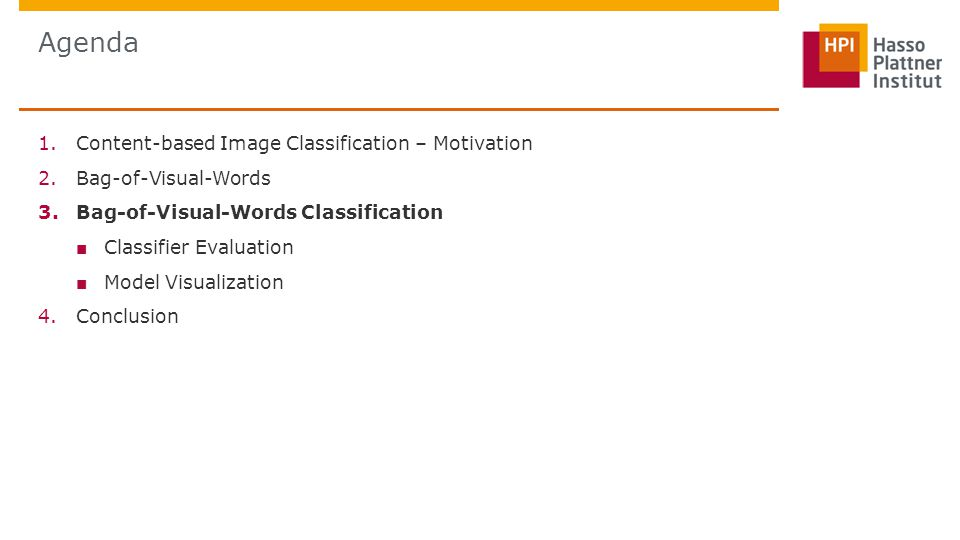 Agenda 1.Content-based Image Classification – Motivation 2.Bag-of-Visual-Words 3.Bag-of-Visual-Words Classification ■ Classifier Evaluation ■ Model Visualization 4.Conclusion