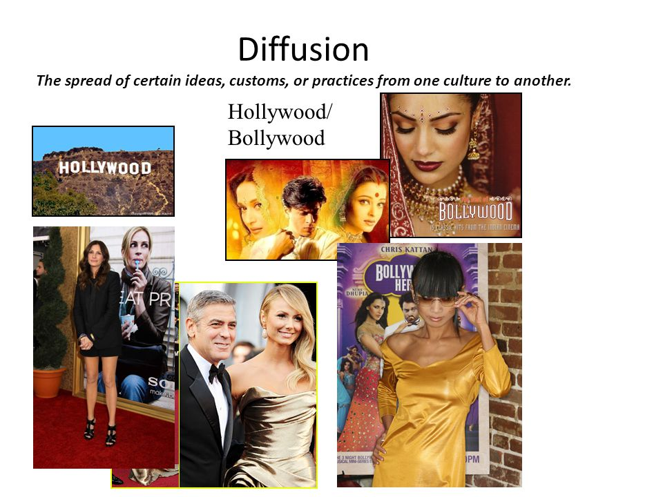 Diffusion The spread of certain ideas, customs, or practices from one culture to another. Hollywood/ Bollywood