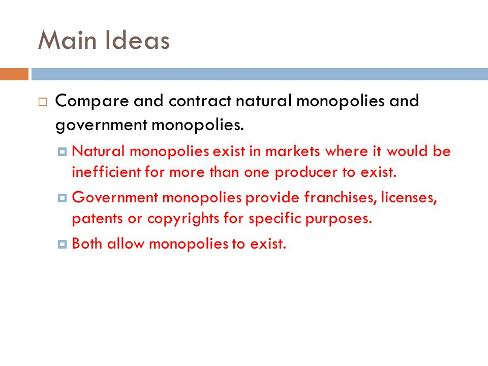 Main Ideas  Compare and contract natural monopolies and government monopolies.  Natural monopolies exist in markets where it would be inefficient fo