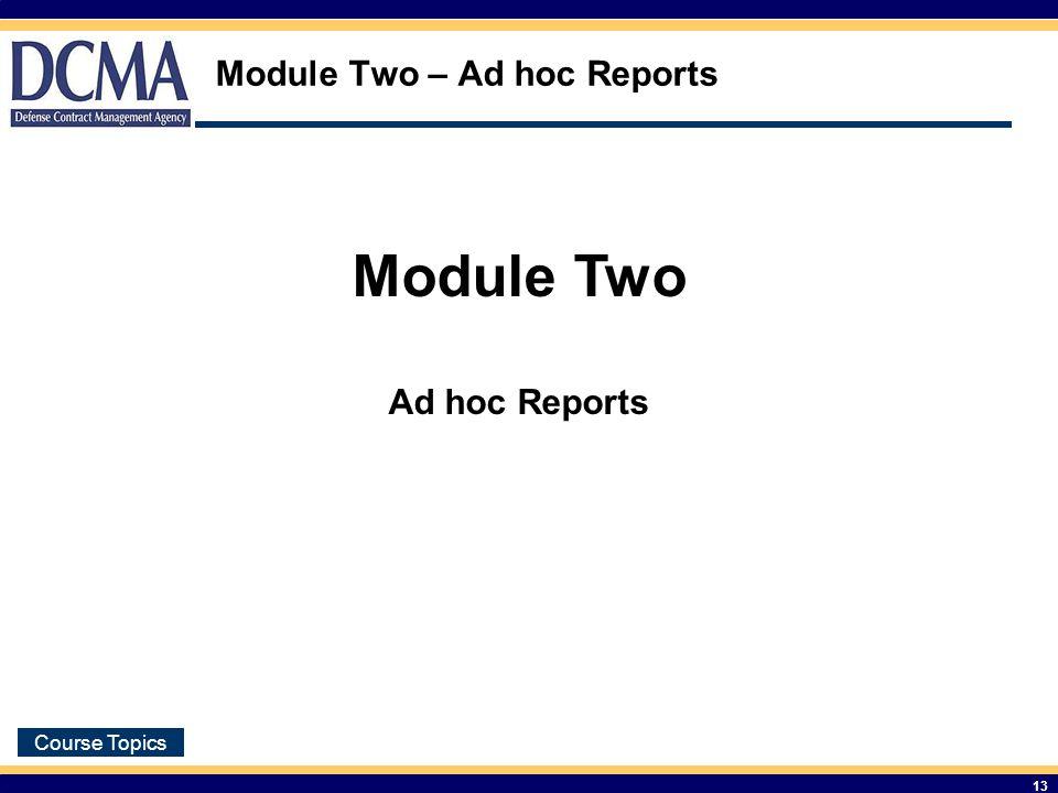 Course Topics 13 Module Two – Ad hoc Reports Module Two Ad hoc Reports