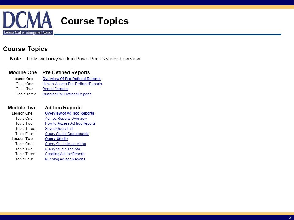 Course Topics 2 Note:Links will only work in PowerPoint s slide show view.
