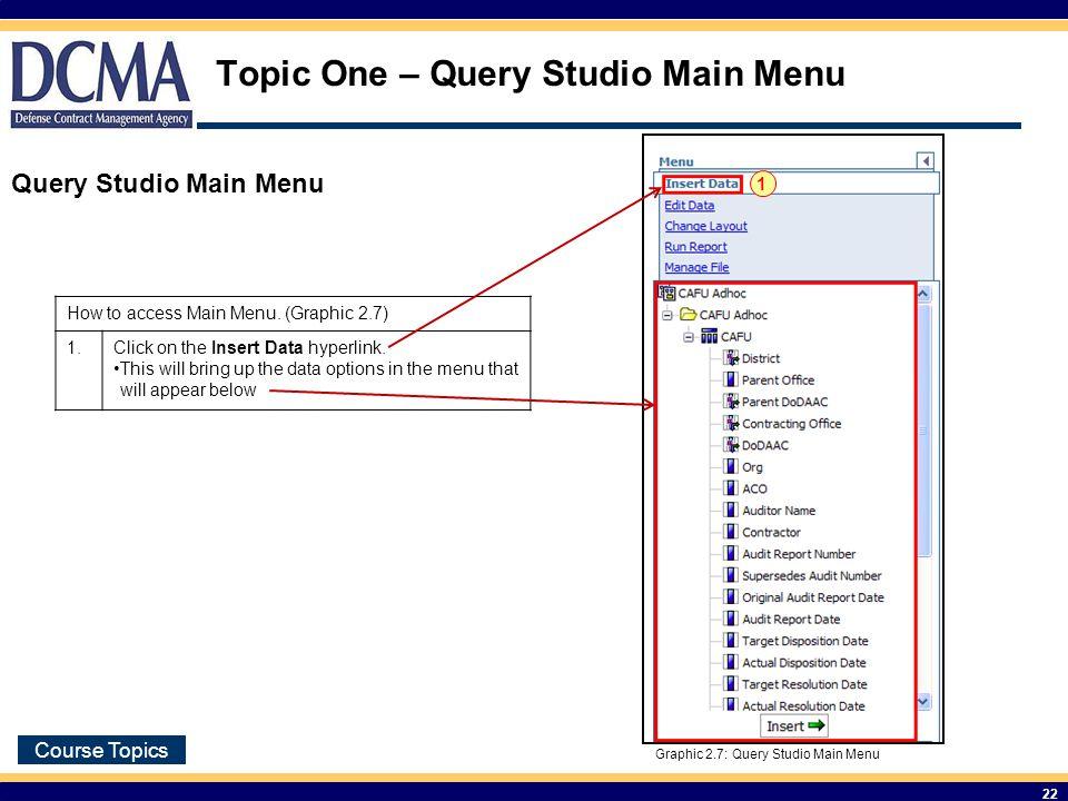 Course Topics 22 Query Studio Main Menu Graphic 2.7: Query Studio Main Menu How to access Main Menu.
