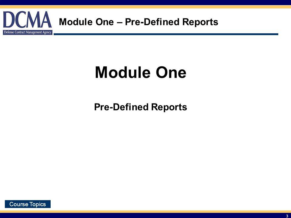 Course Topics 3 Module One – Pre-Defined Reports Module One Pre-Defined Reports