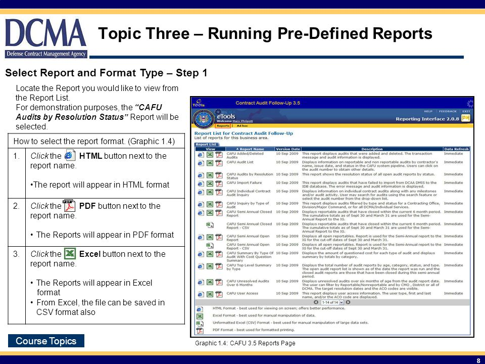 Course Topics 8 Topic Three – Running Pre-Defined Reports Select Report and Format Type – Step 1 Locate the Report you would like to view from the Report List.