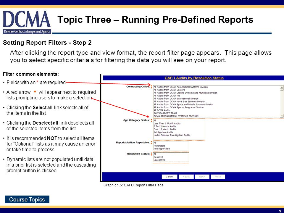 Course Topics 9 Topic Three – Running Pre-Defined Reports Setting Report Filters - Step 2 After clicking the report type and view format, the report filter page appears.