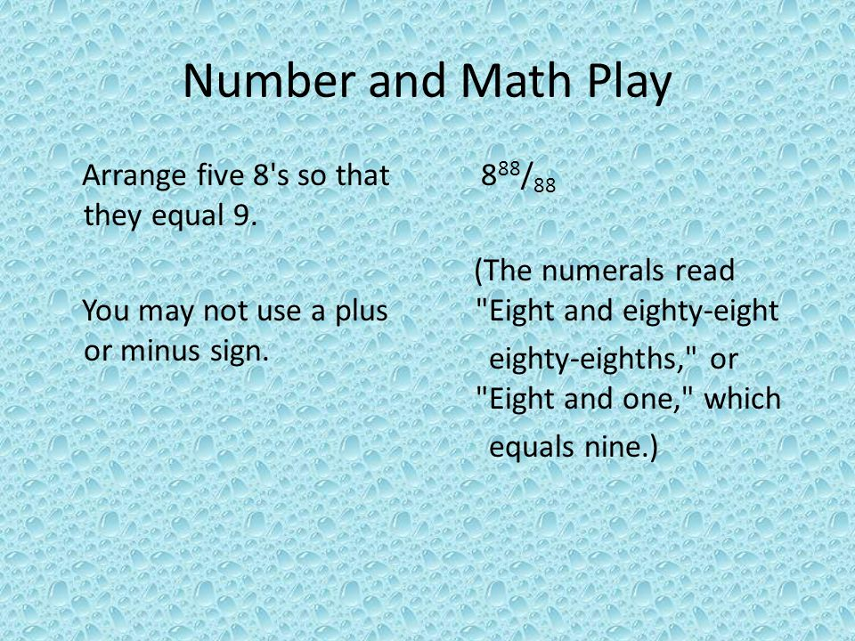 Number and Math Play Arrange five 8 s so that they equal 9.