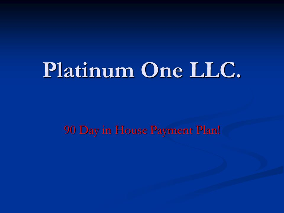 Platinum One LLC. 90 Day in House Payment Plan!