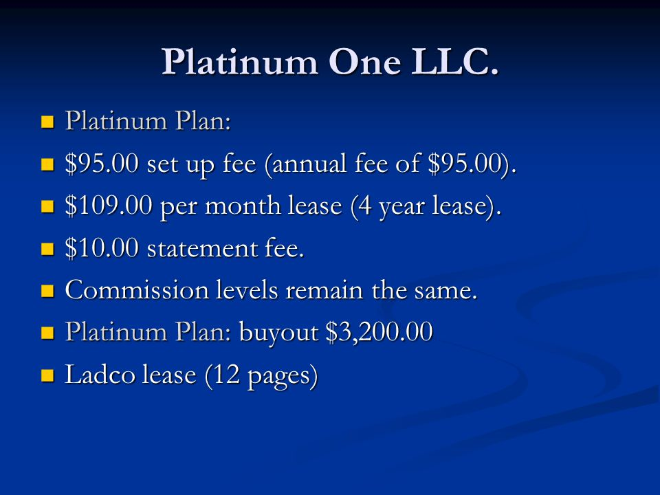 Platinum One LLC. Platinum Plan: Platinum Plan: $95.00 set up fee (annual fee of $95.00).