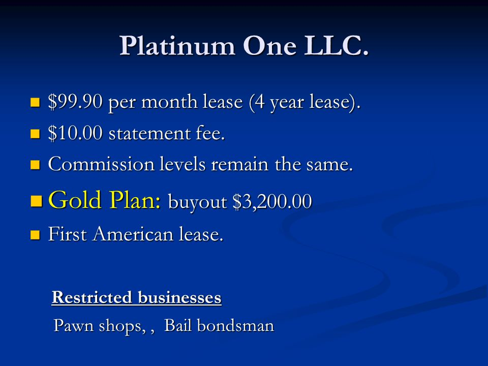 Platinum One LLC. $99.90 per month lease (4 year lease).