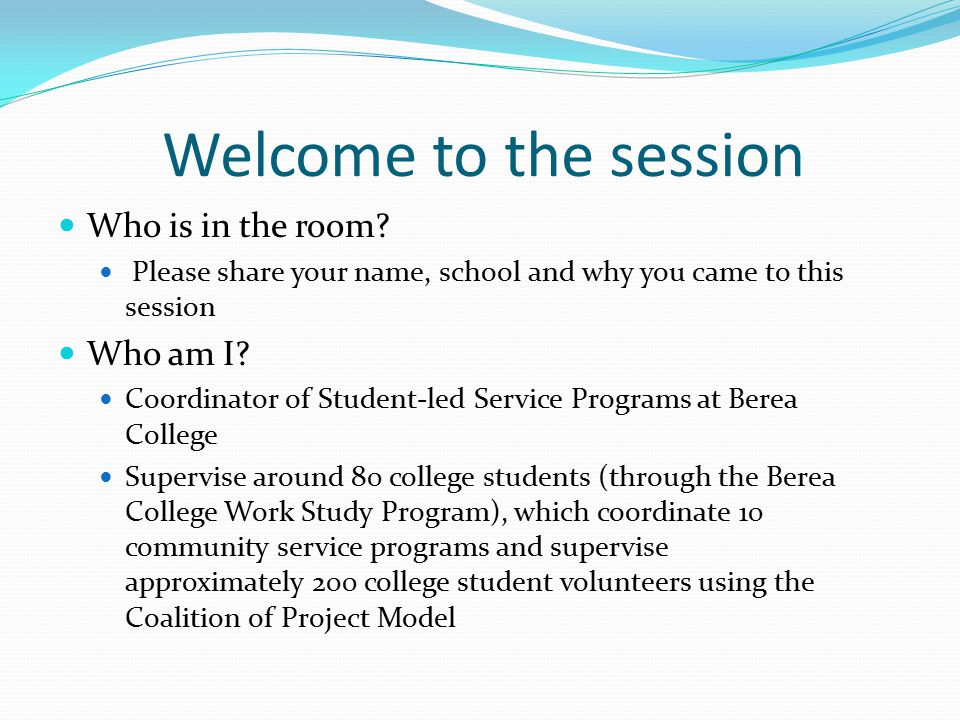 Welcome to the session Who is in the room.