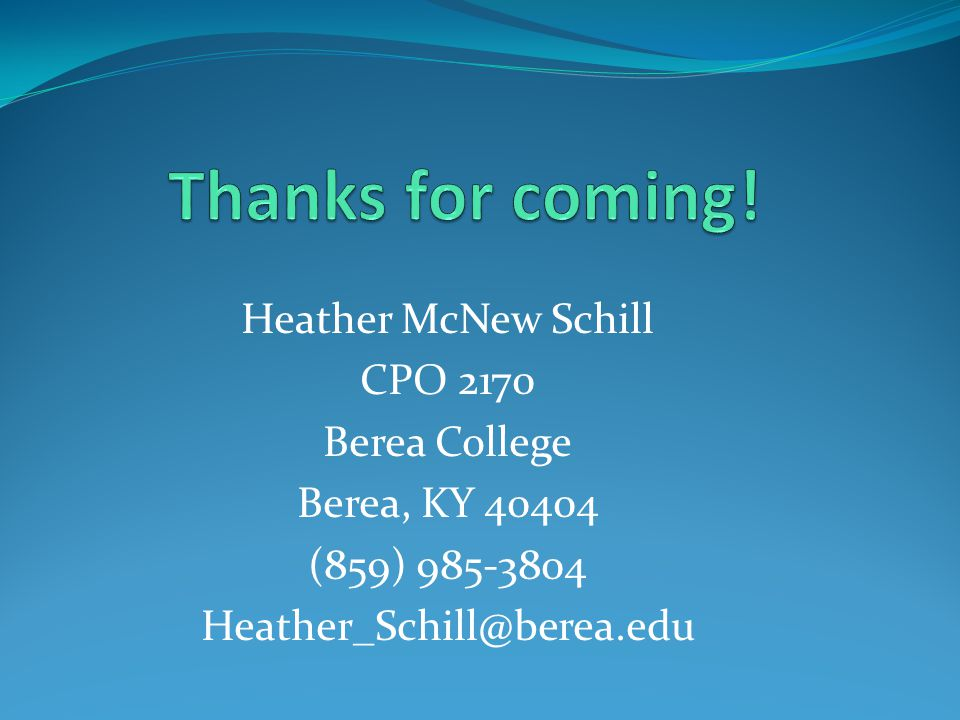 Heather McNew Schill CPO 2170 Berea College Berea, KY 40404 (859) 985-3804 Heather_Schill@berea.edu