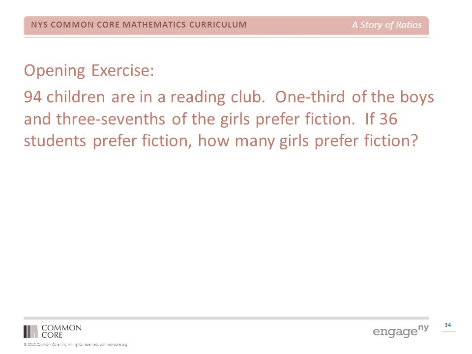 © 2012 Common Core, Inc. All rights reserved. commoncore.org NYS COMMON CORE MATHEMATICS CURRICULUM A Story of Ratios 34 Opening Exercise: 94 children