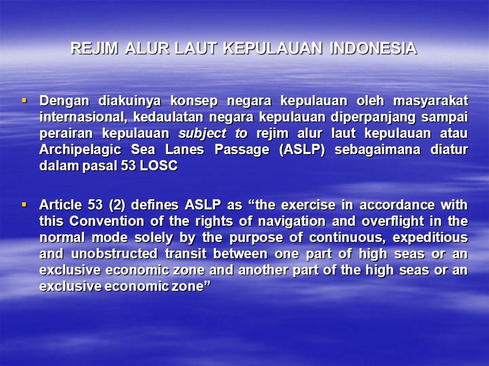REJIM ALUR LAUT KEPULAUAN INDONESIA  Dengan diakuinya konsep negara kepulauan oleh masyarakat internasional, kedaulatan negara kepulauan diperpanjang
