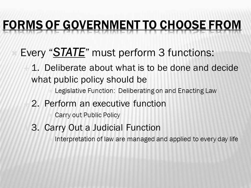 " Every "" STATE "" must perform 3 functions:  1. Deliberate about what is to be done and decide what public policy should be  Legislative Function: D"