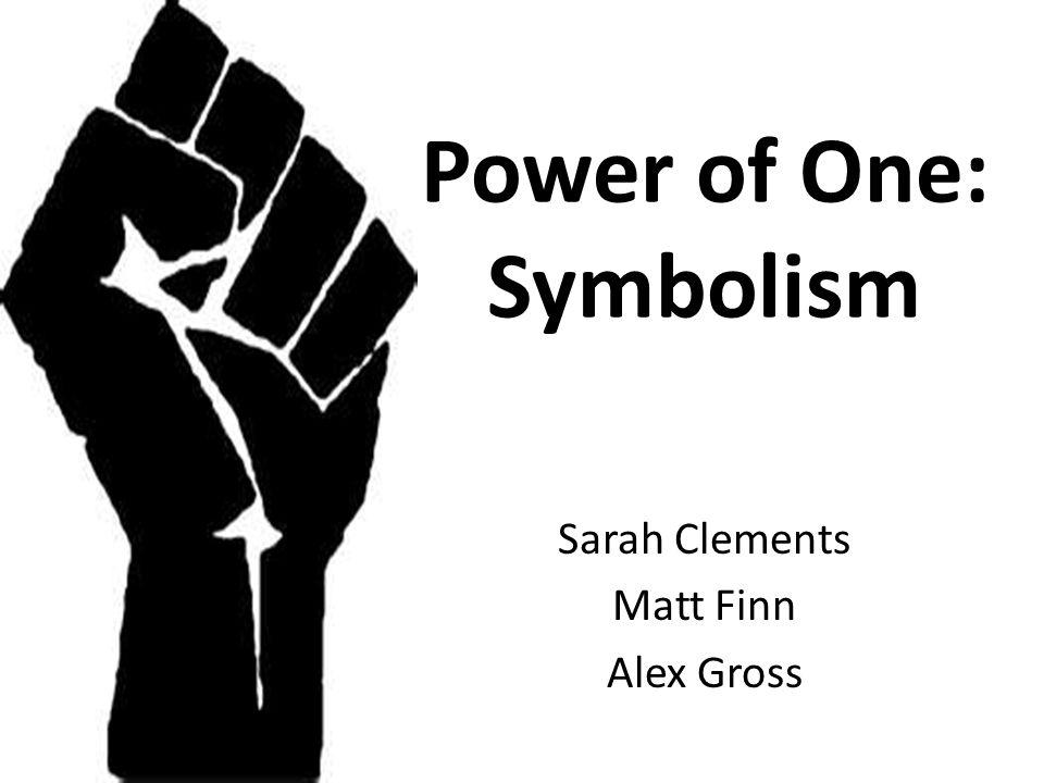 Power of One: Symbolism Sarah Clements Matt Finn Alex Gross