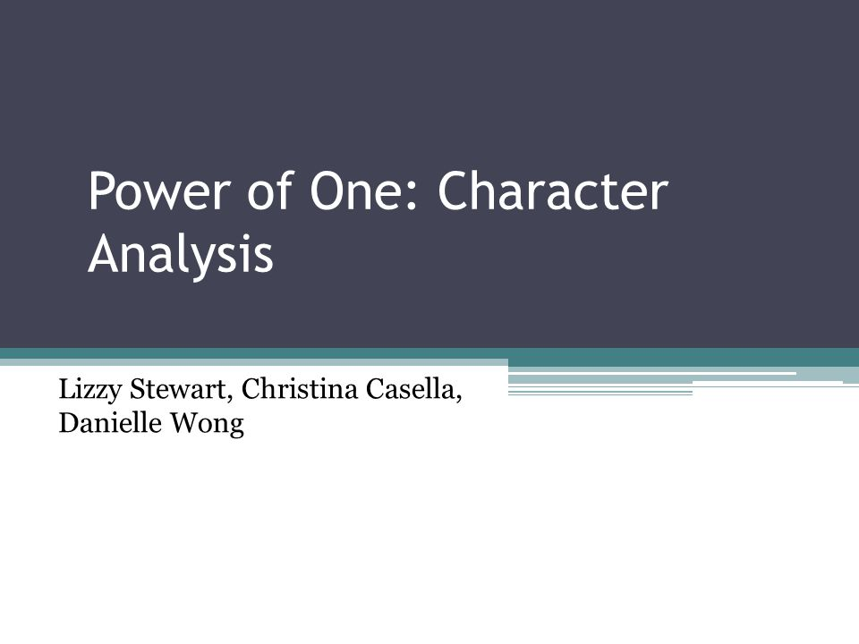 Power of One: Character Analysis Lizzy Stewart, Christina Casella, Danielle Wong