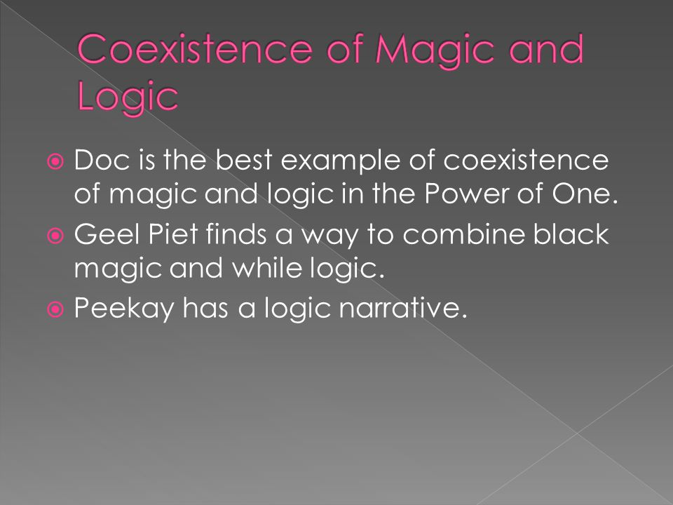  Doc is the best example of coexistence of magic and logic in the Power of One.