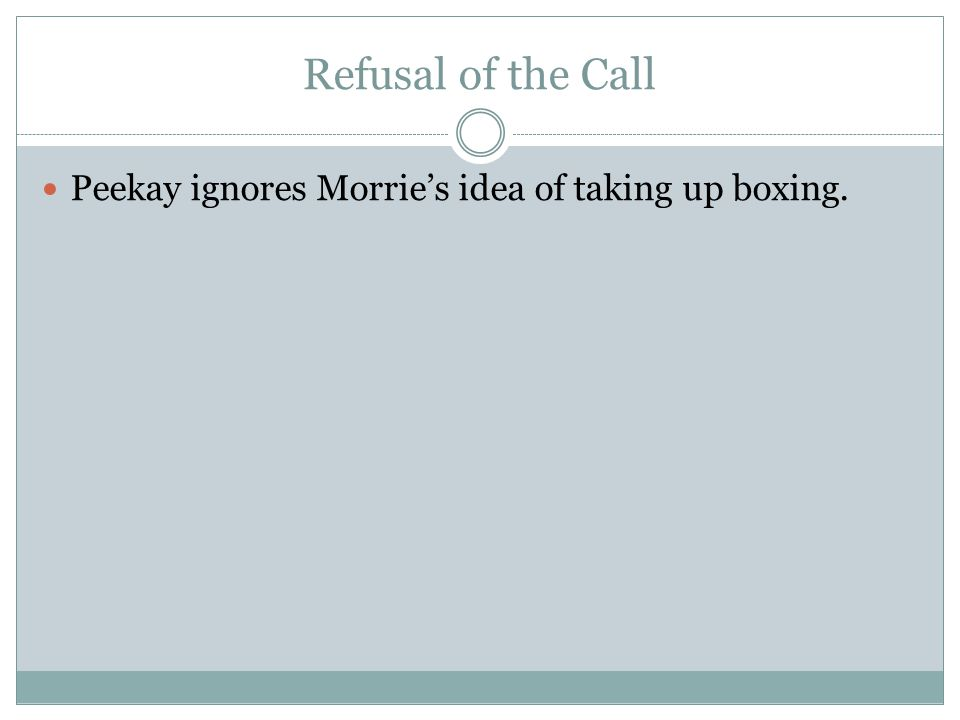 Refusal of the Call Peekay ignores Morrie's idea of taking up boxing.