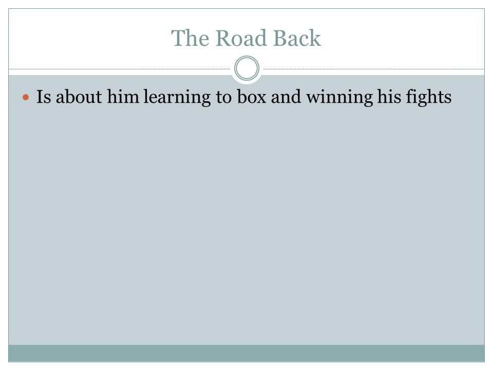 The Road Back Is about him learning to box and winning his fights
