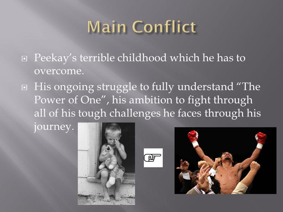  Peekay's terrible childhood which he has to overcome.