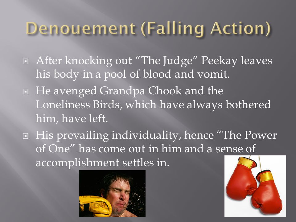 After knocking out The Judge Peekay leaves his body in a pool of blood and vomit.