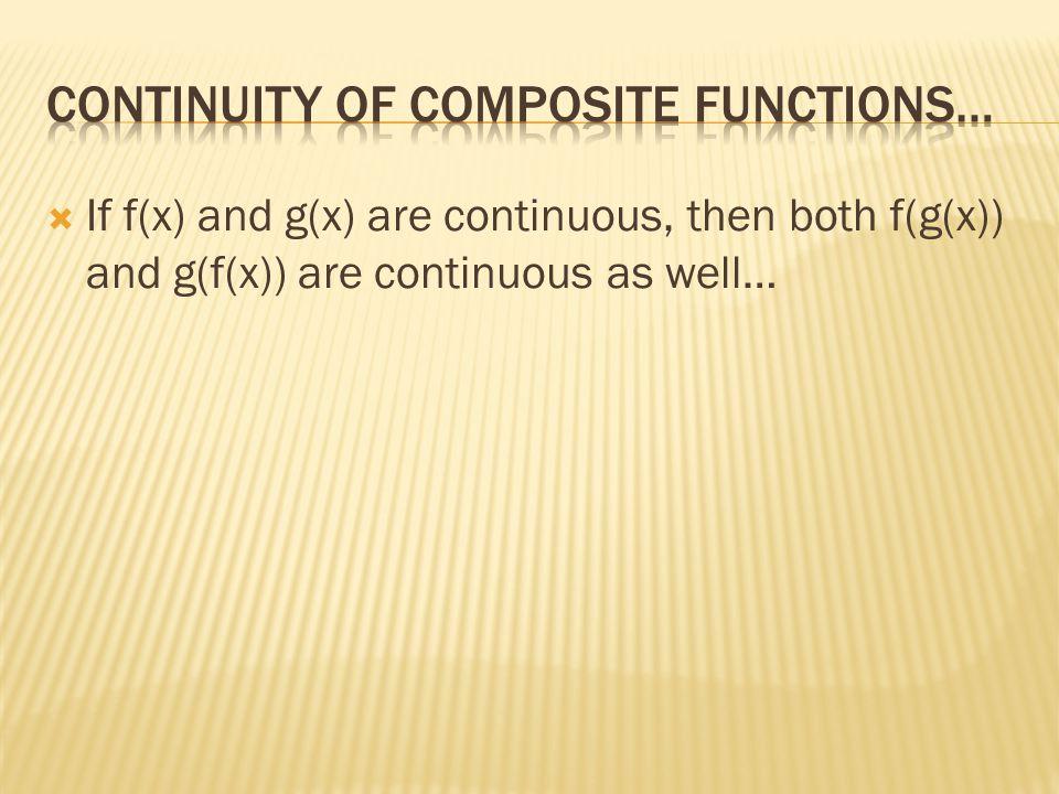  If f(x) and g(x) are continuous, then both f(g(x)) and g(f(x)) are continuous as well…