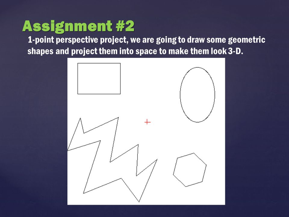 1-point perspective project, we are going to draw some geometric shapes and project them into space to make them look 3-D. Assignment #2