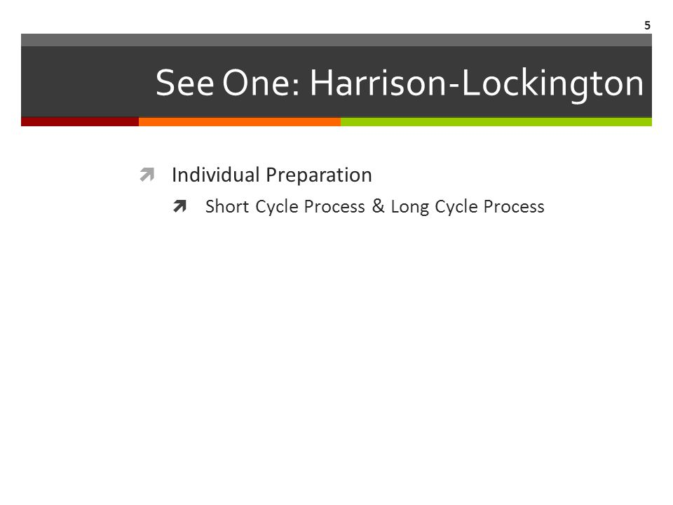 See One: Harrison-Lockington  Individual Preparation  Short Cycle Process & Long Cycle Process 5