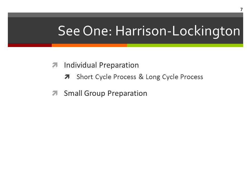 See One: Harrison-Lockington  Individual Preparation  Short Cycle Process & Long Cycle Process  Small Group Preparation 7