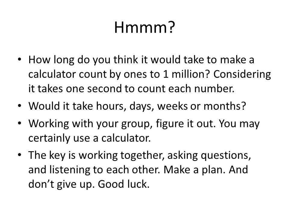 Hmmm. How long do you think it would take to make a calculator count by ones to 1 million.