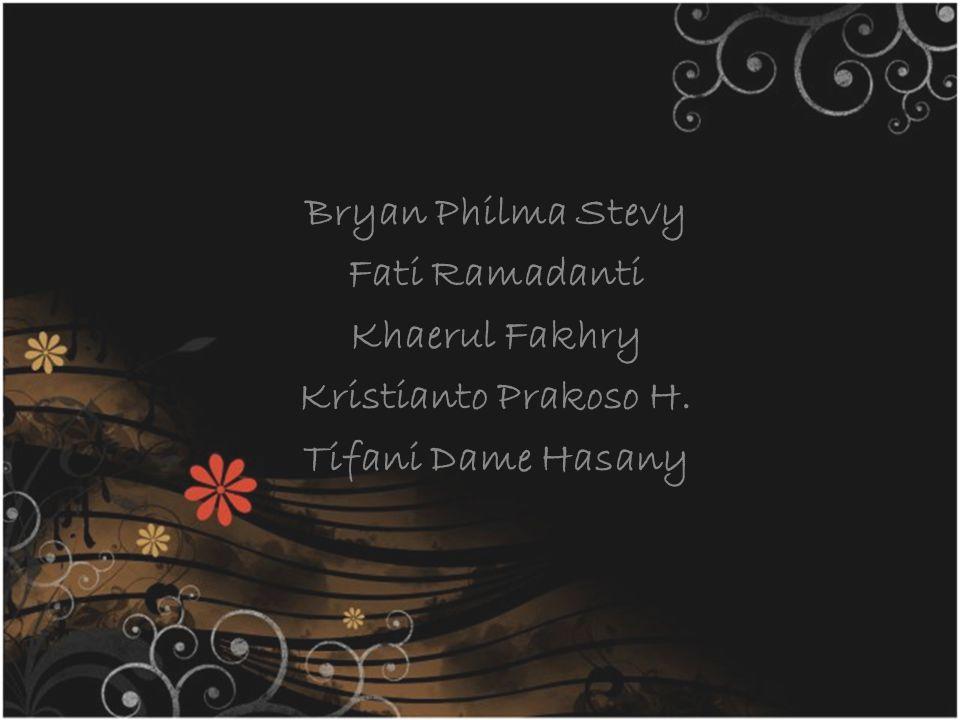 Bryan Philma Stevy Fati Ramadanti Khaerul Fakhry Kristianto Prakoso H. Tifani Dame Hasany