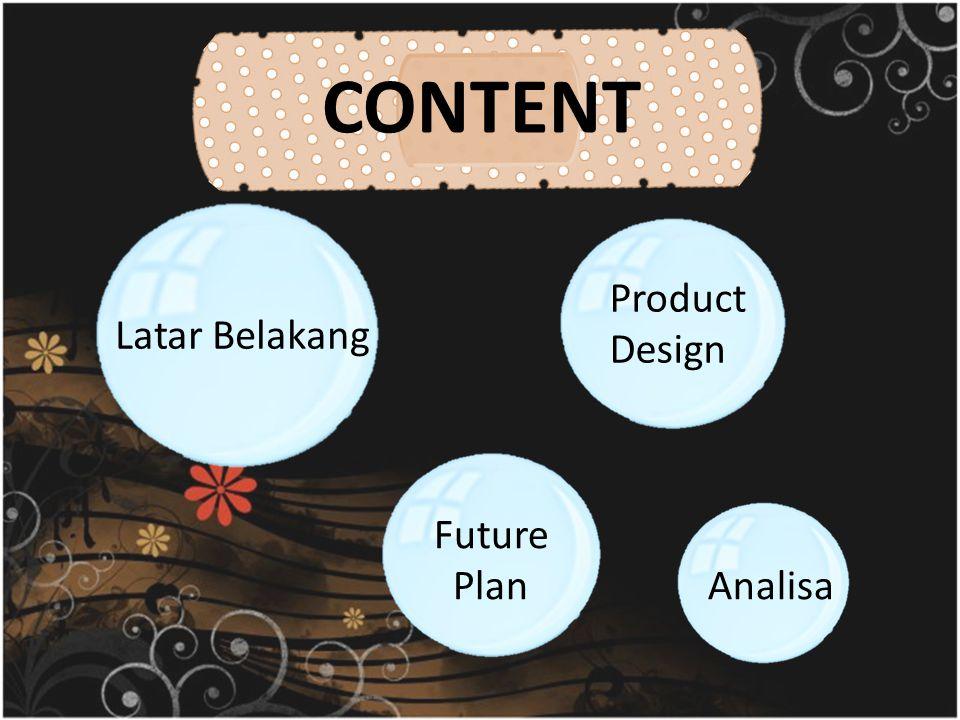 CONTENT Latar Belakang Analisa Future Plan Product Design