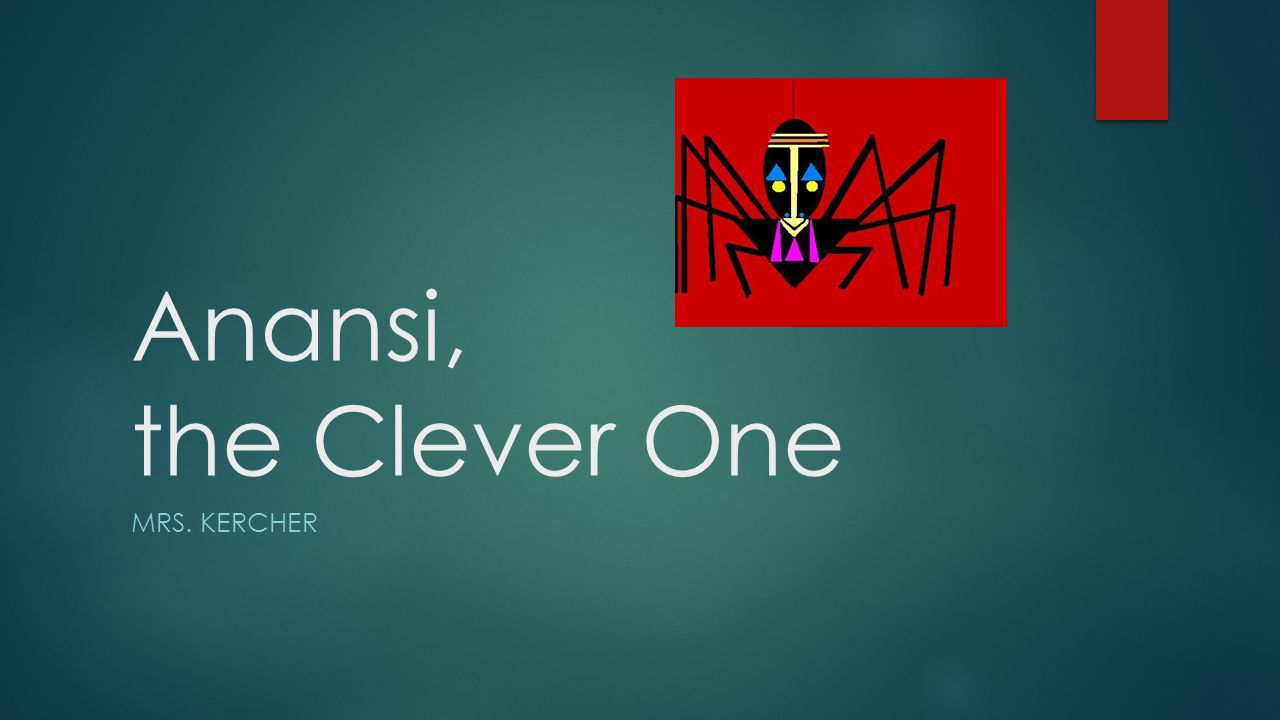 Anansi, the Clever One MRS. KERCHER