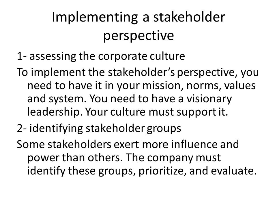 Implementing a stakeholder perspective 1- assessing the corporate culture To implement the stakeholder's perspective, you need to have it in your miss