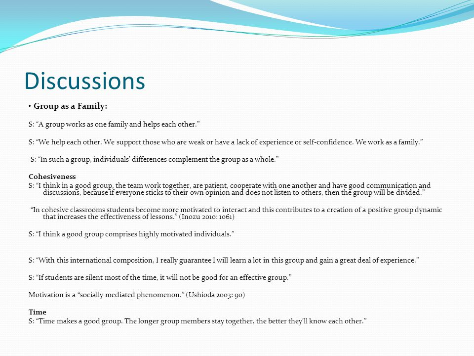 """Discussions Group as a Family: S: """"A group works as one family and helps each other."""" S: """"We help each other. We support those who are weak or have a"""