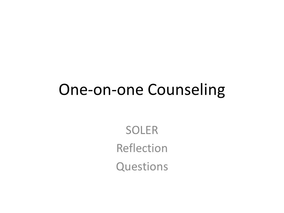 One-on-one Counseling SOLER Reflection Questions