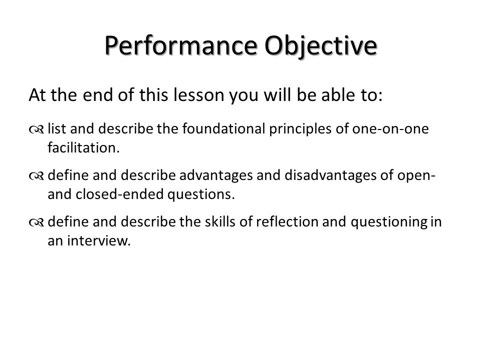 Performance Objective At the end of this lesson you will be able to:  list and describe the foundational principles of one-on-one facilitation.  def