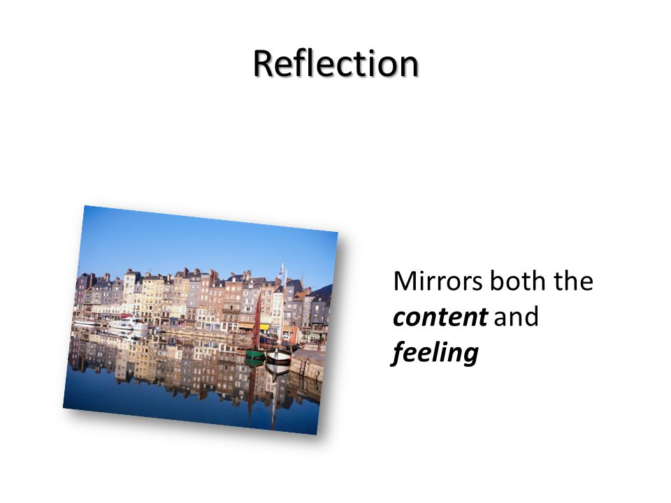 Reflection Mirrors both the content and feeling