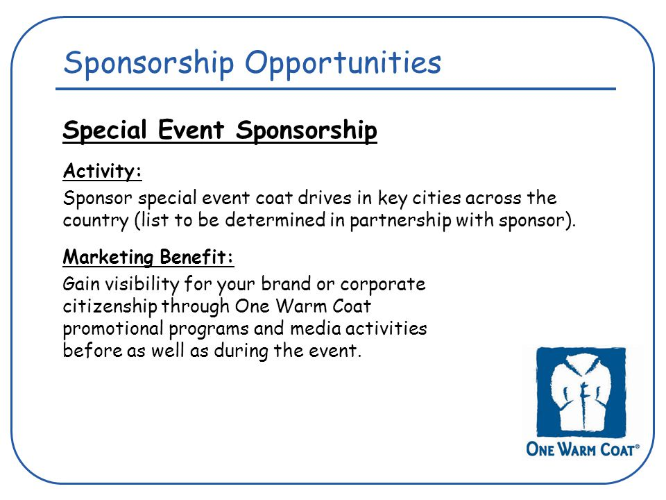 Sponsorship Opportunities Special Event Sponsorship Activity: Sponsor special event coat drives in key cities across the country (list to be determined in partnership with sponsor).
