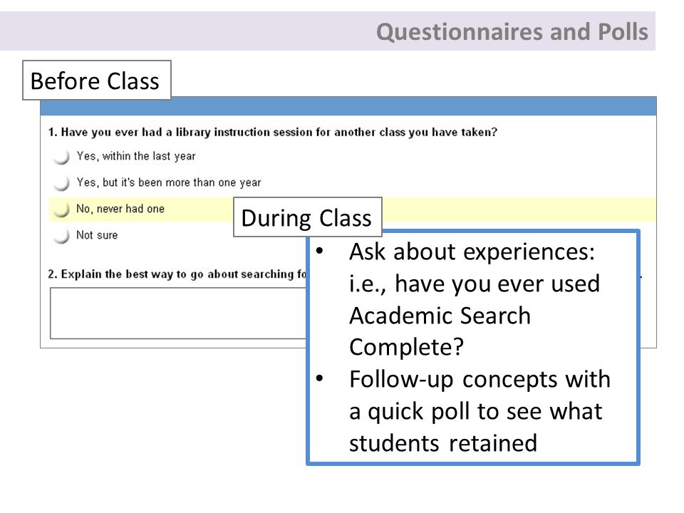Questionnaires and Polls Before Class Ask about experiences: i.e., have you ever used Academic Search Complete.